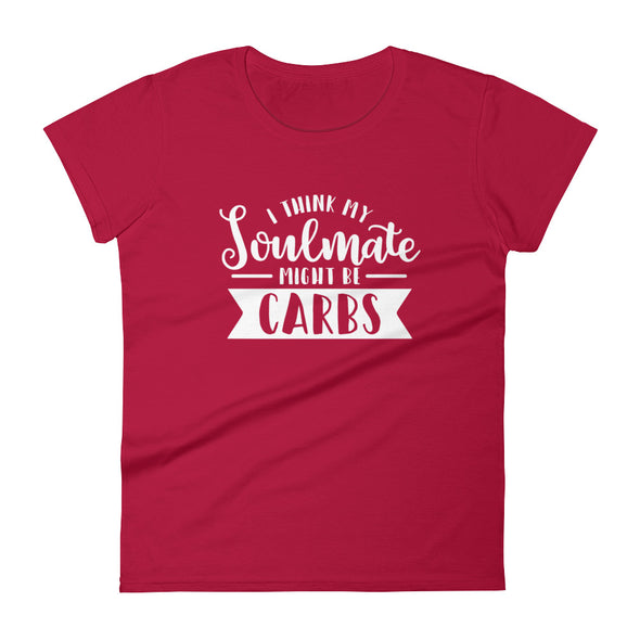 I Think My Soulmate Might Be Carbs Women's T-Shirt