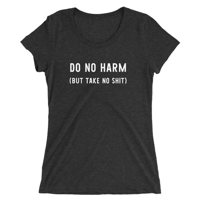 Do No Harm But Take No Shit Women's Shirt