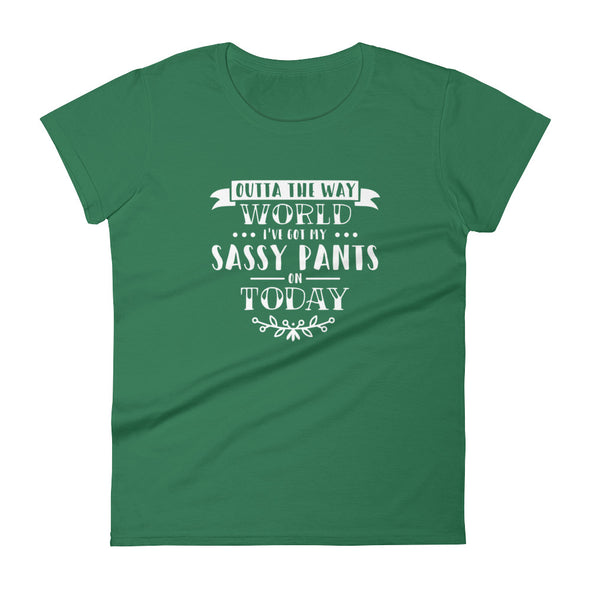 Outta The Way World I've Got My Sassy Pants On Today Women's T-Shirt