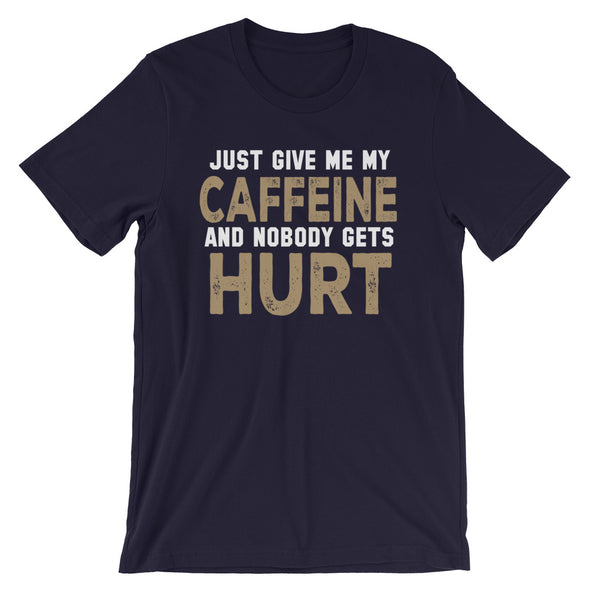 Just Give Me My Caffeine and Nobody Gets Hurt Funny Shirt