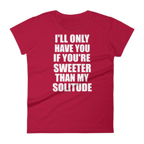 If You're Sweeter Than My Solitude T-Shirt for Women