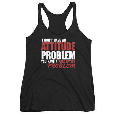 I Don't Have an Attitude Problem Racerback Tank for Women