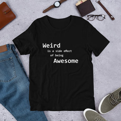 31d8b7536 Weird is a side effect of being Awesome Unisex T-Shirt – Sassy T-Shirts