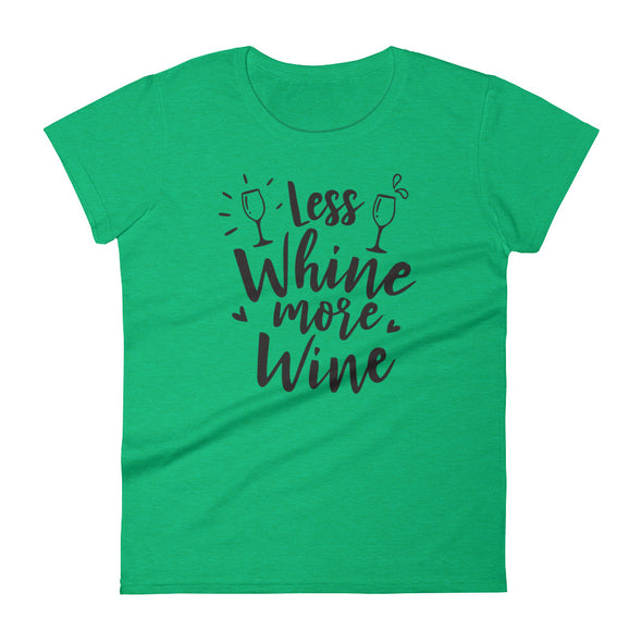 Less Whine More Wine Women's T-Shirt