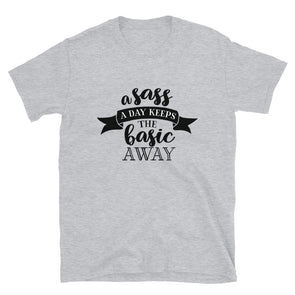 A Sass a Day Keeps the Basic Away Unisex T-Shirt