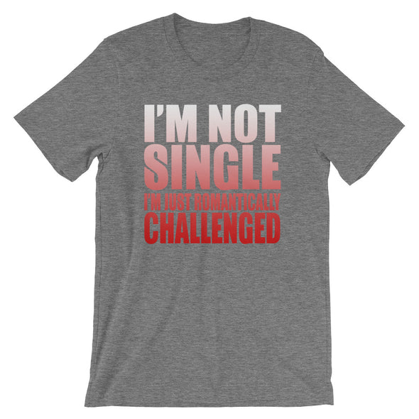 I'M Not Single I'M Just Romantically Challenged T-Shirt for Men
