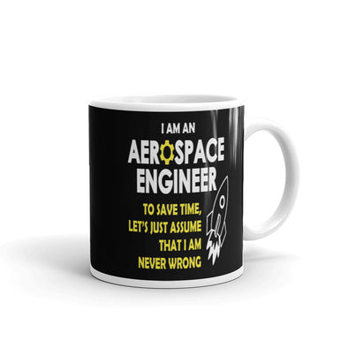 I Am an Aerospace Engineer To Save Time Let's Just Assume That I am Never Wrong Funny Coffee Mug