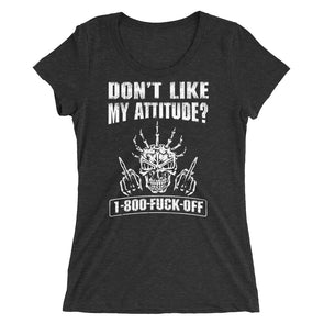 Don't Like My Attitude? 1-800 Fuck Off T-Shirt for Women