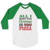 All I Want For Christmas Is Pizza - 3/4 sleeve raglan shirt