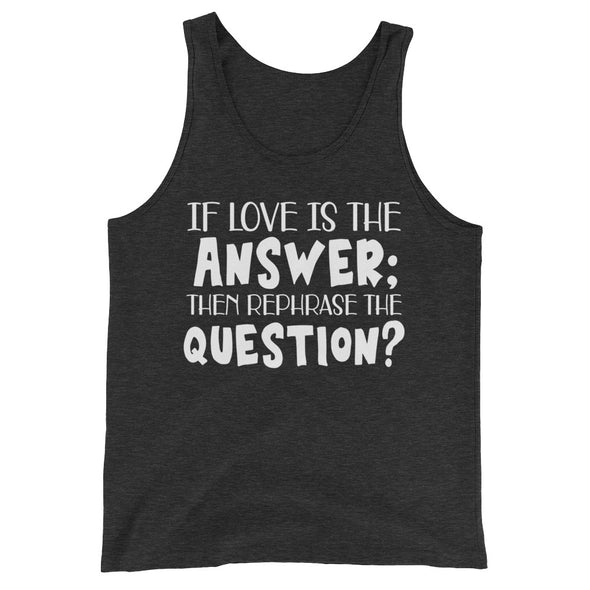 If Love is The Answer Then Rephrase The Question Tank Top for Men
