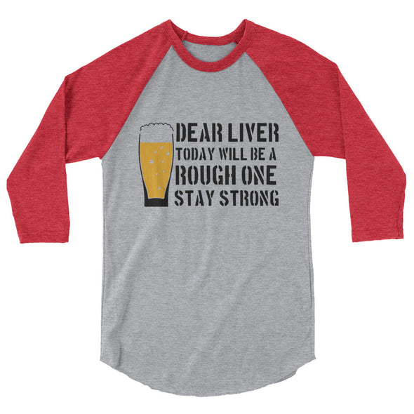 Dear Liver Today Will Be A Rough One Stay Strong Baseball Tee