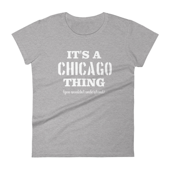 It's A Chicago Thing You Wouldn't Understand T-Shirt for Women
