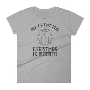 All I Want for Christmas is Burrito Women's T-Shirt