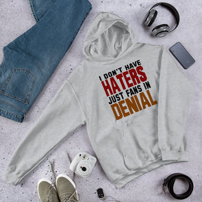 I Don't Have Haters Just Fans in Denial Hooded Sweatshirt