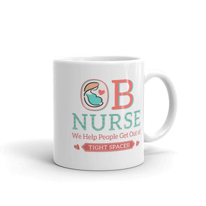 OB Nurse We Help People Get Out of Tight Place Funny Coffee Mug