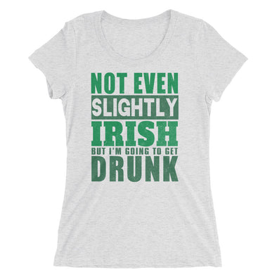 Not Even Slightly Irish But I'M Going To Get Drunk T-Shirt for Women