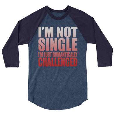 I'M Not Single I'M Just Romantically Challenged Baseball Tee