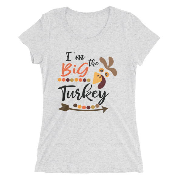 I am the Big Turkey Thanksgiving Women's T-Shirt