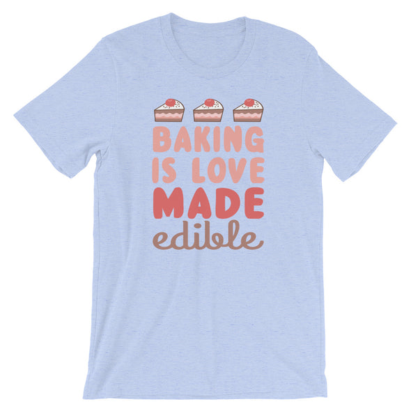 Baking is Love Made Edible Unisex T-Shirt