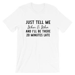 Just Tell Me Where & When Unisex T-Shirt