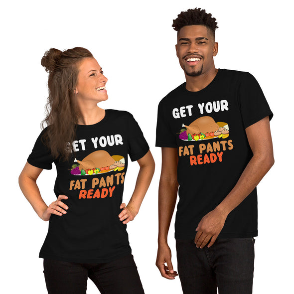 Get Your Fat Pants Ready Unisex T-Shirt