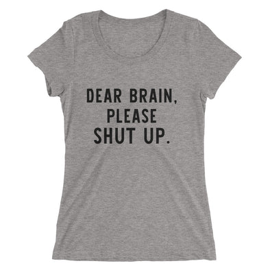 Dear Brain Please Shut Up T-Shirt for Women