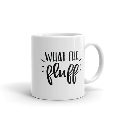 What The Fluff Funny Coffee Mug