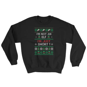 Ugly Christmas Sweater : I'M Not An Elf I Am Just Short Sweatshirt
