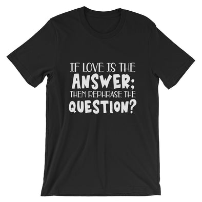 If Love is The Answer Then Rephrase The Question T-Shirt for Men