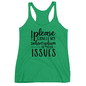 !Please cancel my subscription to your issues Sassy Racerback Tank