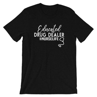 Educated Drug Dealer Nurselife Unisex T-Shirt