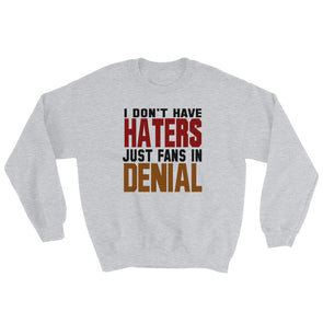 I Don't Have Haters Just Fans in Denial Sweatshirt