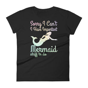 Sorry I Can't I Have Important Mermaid Stuff to Do Funny T-Shirt
