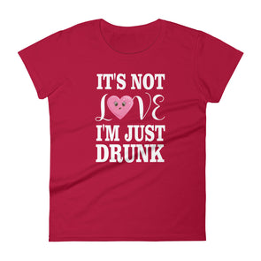 It's Not Love I'M Just Drunk T-Shirt for Women