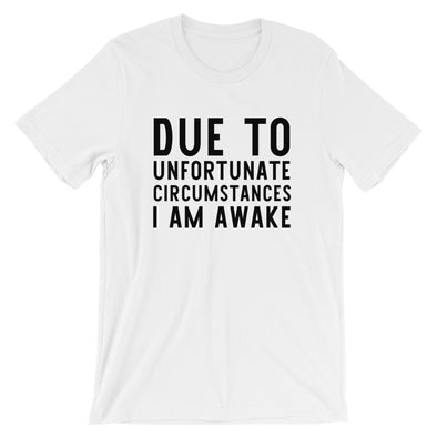 Due to Unfortunate Circumstances I Am Awake Unisex Shirt