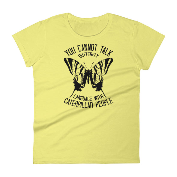 You Cannot Talk Butterfly Language With Caterpillar People T-Shirt for Women