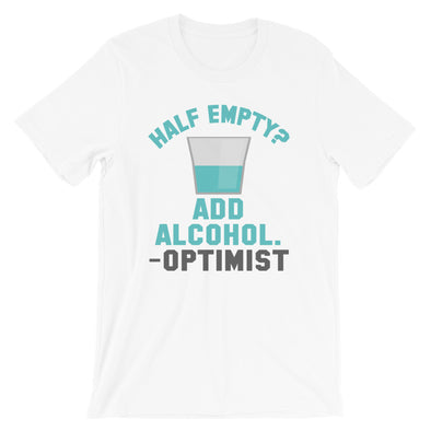 Half Empty? Add Alcohol - Optimist Unisex T-Shirt