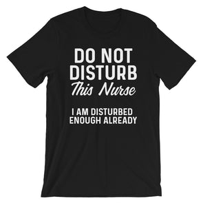 Do Not Disturb This Nurse Unisex T-Shirt