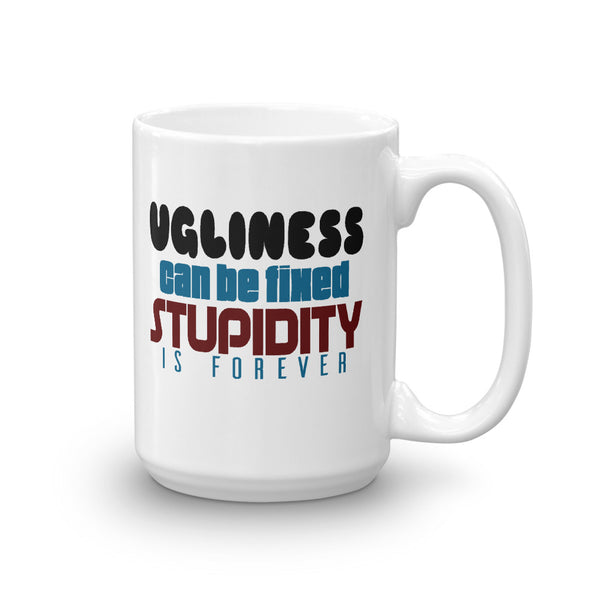 Ugliness Can Be Fixed Stupidity is Forever Coffee Mug