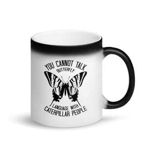 You Cannot Talk Butterfly Language With Caterpillar People Magic Coffee Mug