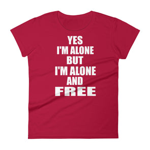 I'M Alone But I'M Alone And Free T-Shirt for Women