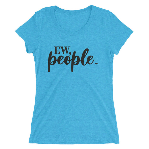 EW, People Funny Sassy T-Shirt for Women