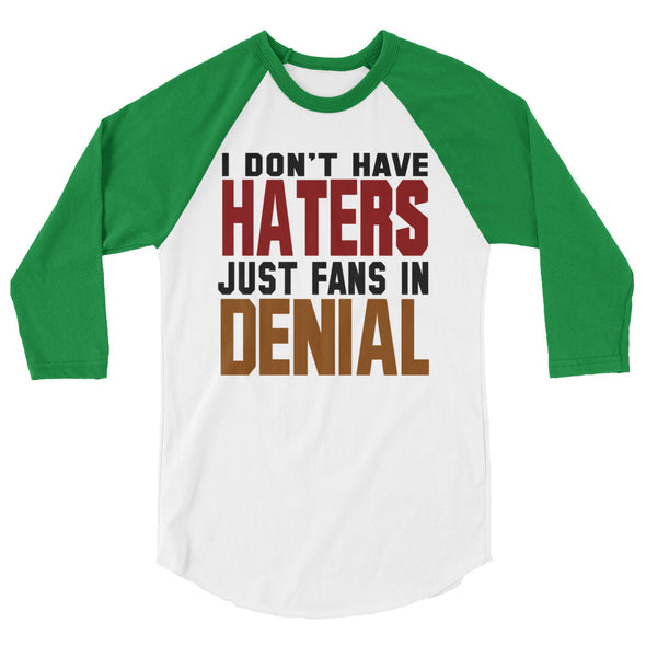 I Don't Have Haters Just Fans in Denial Baseball Tee
