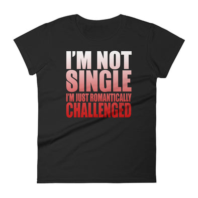 I'M Not Single I'M Just Romantically Challenged T-Shirt for Women