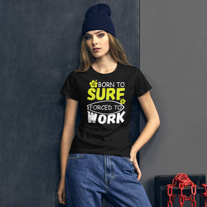 Born to Surf Forced to Work T-Shirt for Women