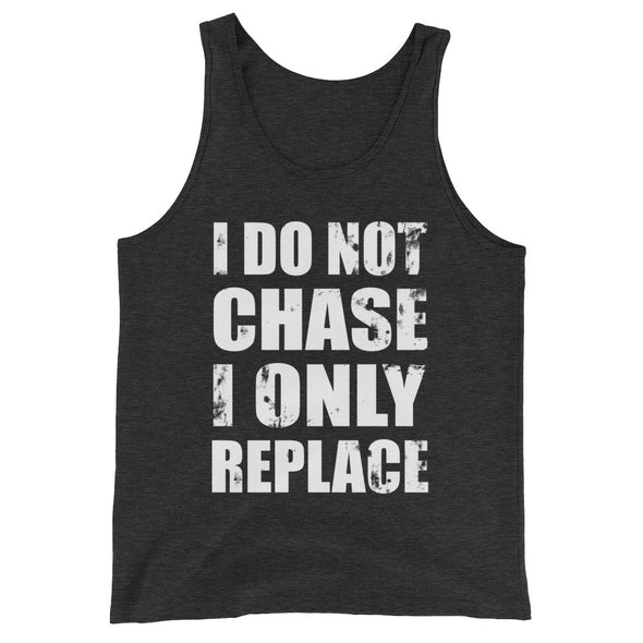 I Do Not Chase I Only Replace Tank Top for Men