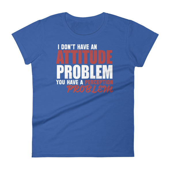 I Don't Have an Attitude Problem T-Shirt for Women