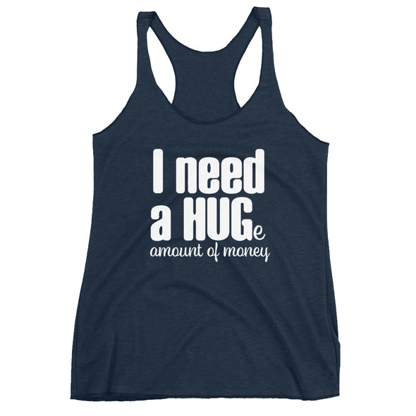 I Need a Huge Amount of Money Racerback Tank for Women