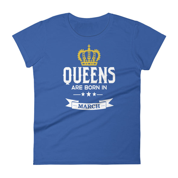 Queens are Born in March T-Shirt for Women