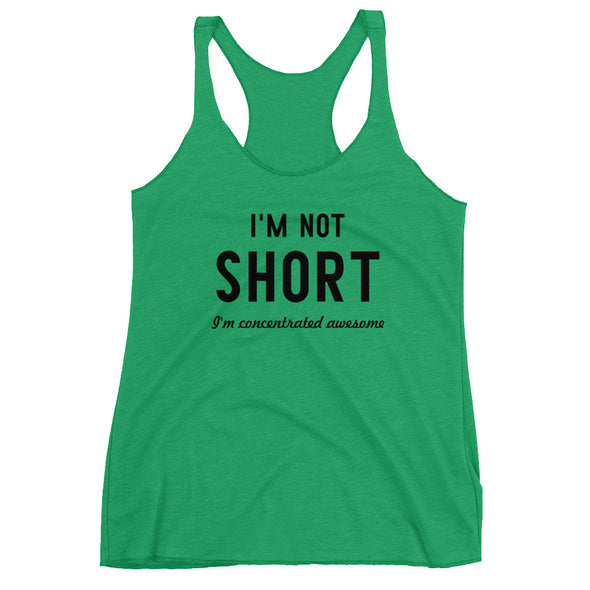 I'M Not Short I'M Concentrated Awesome Racerback Tank